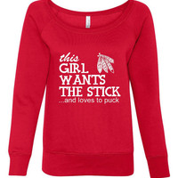 This Girl Wants The Stick And Loves To Puck, Chicago Blackhawks Hockey Fan Wideneck Ladies Sweatshirt!