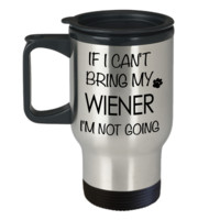 Weenie Dog Travel Mug - If I Can't Bring My Wiener I'm Not Going Mug Stainless Steel Insulated Travel Mug with Lid Coffee Cup
