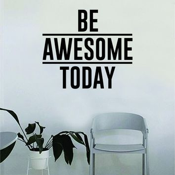 Be Awesome Today v2 Quote Decal Sticker Wall Vinyl Art Home Decor Inspirational Beautiful Motivational Teen Bedroom Living Room Family Epic Funny Gym