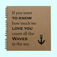 If you want to know how much we love you- Book, Large Journal, Personalized Book, Personalized Journal, , Sketchbook, Scrapbook, Smashbook