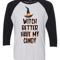 Witch better have my candy funny halloween baseball 3/4 sleeve tee - rihanna song pun - trick or treat - witch hat