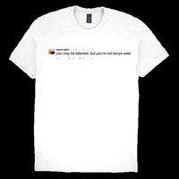 Kanye West Twitter T-Shirt 'you may be talented, but you're not kanye west'