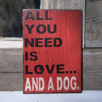 Wooden sign all you need is love and a dog reclaimed wood rustic distressed dog humor dog love home decor pet decor red and black dog gift