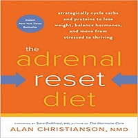 The Adrenal Reset Diet: Strategically Cycle Carbs and Proteins to Lose Weight, Balance