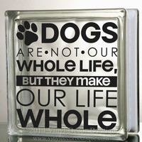 Dogs make our life whole Glass Block Decal Tile Mirrors DIY Decal for Glass Blocks dogs make our life whole