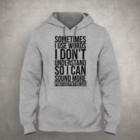 Sometimes I use words I don't understand so I can sound more photosynthesis - Gray/White Unisex Hoodie - HOODIE-055