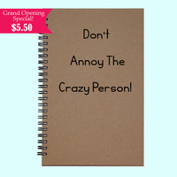 Don't Annoy the Crazy Person- Journal, Book, Custom Journal, Sketchbook, Scrapbook, Extra-Heavyweight Covers
