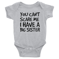 You Can't Scare I Have A Big Sister Infant Bodysuit