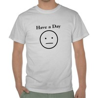 BK- Have a Day  Smiley Face T-shirt from Zazzle.com