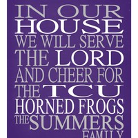 In Our House We Will Serve The Lord And Cheer for The TCU Horned Frogs Personalized Christian Print - sports art - multiple sizes
