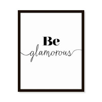 Be Glamorous Print Black & White Girly Art, Fashion Print 5x7, 8X10, 11x14 Home Decor Wall Decor
