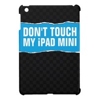 Don't Touch My iPad Mini Cover For The iPad Mini from Zazzle.com