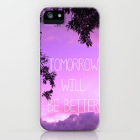 Tomorrow will be better! iPhone Case by Louise Machado