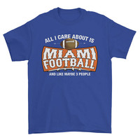 All I Care About is Miami Football And Like Maybe 3 People Family Friendly T-Shirt Football Sports Shirt tee Mens Ladies Womens Youth FB-11