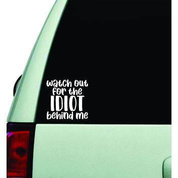 Watch Out For the Idiot Behind Me Wall Decal Car Truck Window Windshield JDM Sticker Vinyl Lettering Quote Boy Girl Funny Sadboyz Racing Mom Dad Family
