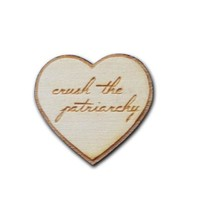 Crush the Patriarchy Laser Cut Wooden Pin / Magnet