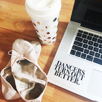 Dancers Turn Out Better Quote Decal Laptop Decal iPad Decal