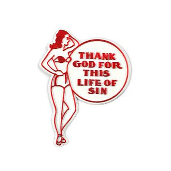 Thank God For This Life Of Sin Magnet