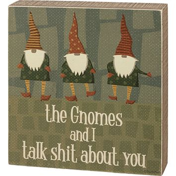 """The Gnomes And I Talk Shit About You Wooden Block Sign   7"""" x 7.50"""""""