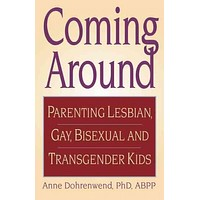Coming Around: Parenting Lesbian, Gay, Bisexual, and Transgender Kids