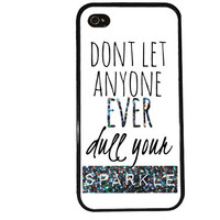 SPARKLE Only Case / Don't Let Anyone Every Dull your Sparkle iPhone 4 Case Quote iPhone 5 Case iPhone 4S Case iPhone 5S Case Phone Case