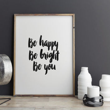 "INSTANT download""be happy be bright be you""inspirational art,quotes,typography art print,dorm room decor,home decor,motivational quotes"