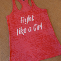 Fight Like a Girl. Tank. Burnout. Size S-2XL. Women. Workout. Fitness. Inspire. Quote.