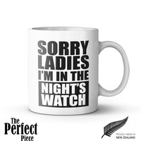 Sorry Ladies I'm In The Night's Watch Ceramic Mug, Quote Mug, Unique Coffee Mug, Gift Coffee, Gift Idea for Her