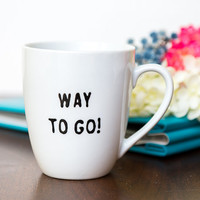 """Graduation Gift - Mug """"WAY TO GO!"""" – Handpainted Coffee Cup  – Congratulations Gift - Birthday Gift - Gift For Him/Gift For Her"""
