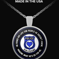 Law Enforcement - Girlfriend - He Risks His Life For People He Doesn't Know, Imagine What He'd Do For Me. - Necklace