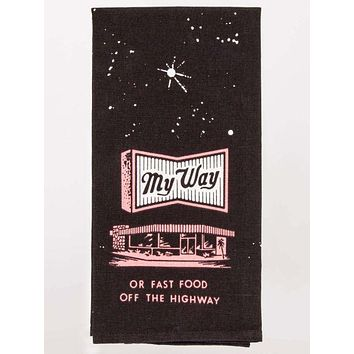 Screen Printed Dish Towel |MY WAY OR FAST FOOD OFF THE HIGHWAY