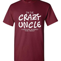 I'm The CRAZY UNCLE Everyone Warned You About Great Gift for Brothers Uncle Fantastic Printed UNCLE Sleeve T Shirt