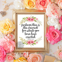 perhaps this is the moment for which you have been created Esther 4:14 Bible verse Scripture typography print Christian teen room nursery
