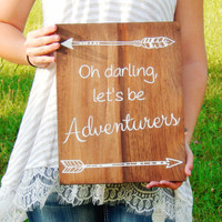 Oh Darling Let's Be Adventurers Quote Sign- Rustic Wedding Sign- Wedding Gift- Rustic Weddings- Boho Wedding Decor- Boho Wedding Sign