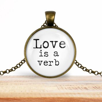 """Valentine's Day quote pendant necklace """"Love is a verb"""", choice of silver or bronze, key ring option"""
