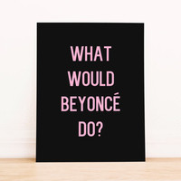 """Printable Art """"What Would Beyonce Do""""  Typography Poster Home Decor Office Decor Poster"""
