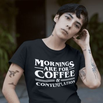 Mornings are for Coffee Contemplation Shirt - Stranger Things T-Shirt Gift