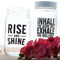 Set of 2 Mason Jars - Rise And Shine + Inhale The Good Shit, Exhale the Bullshit