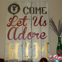"""Reclaimed Wood """"O Come Let Us Adore HIM"""" Sign"""