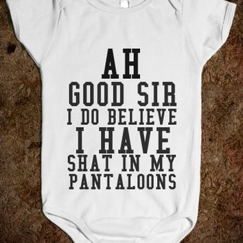 Ah Good Sir I Do Believe I Have Shat My Pantaloons Baby Onesuit
