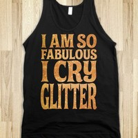 I am so Fabulous I Cry Glitter (gold)