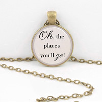 "Dr. Seuss ""Oh, the places you'll go!"" graduation gift Pendant Necklace Inspiration Jewelry or Key Ring"