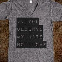 you Deserve my HATE