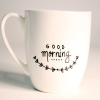 Good Morning Coffee or Tea Cup Mug