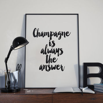 Champagne is Always the Answer,motivational print,life motto,inspirational poster,apartment decor,best words,watercolor art,typography art
