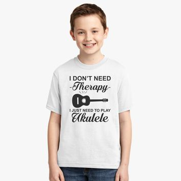 I Dont Need Therapy I Just Need To Play Ukulele Youth T-shirt
