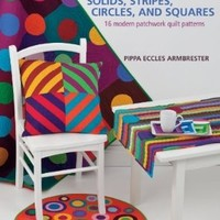 Solids, Stripes, Circles, and Squares: 16 Modern Patchwork Quilt Patterns