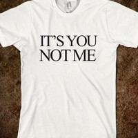It's You Not Me White T-Shirt