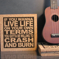 MOTLEY CRUE - If You Wanna Live Life On Your Own Terms You Gotta Be Willing To Crash And Burn - Cork Wall Art Kitchen Trivet 80s Rock