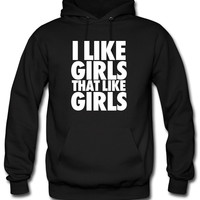 I Like Girls That Like Girls Hoodie